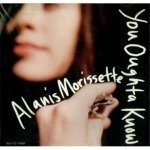 You Oughta Know – Alanis Morissette