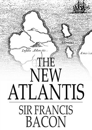 New Atlantis by Sir Francis Bacon